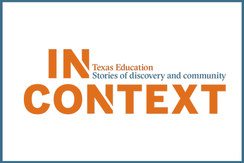 Logo for  In Context, Texas Education's stories of discovery and community