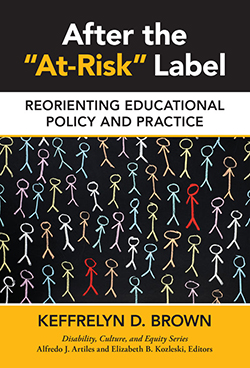 Book Cover for After the At-Risk Label: Reorienting Educational Policy and Practice (Disability, Culture, and Equity Series) by Keffrelyn Brown