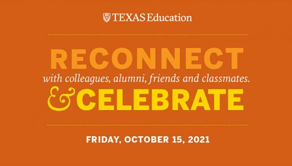 Texas Education Open House: Reconnect with colleagues, alumni, friends, and classmates Friday, October 14, 2021