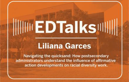 Liliana Garces Ed Talk | Navigating the quicksand: How postsecondary administrators understand the influence of affirmative action developments on racial development work